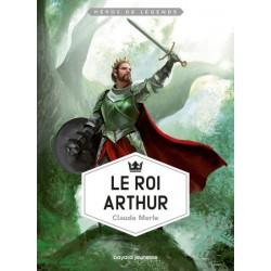 Le roi Arthur - Claude Merle